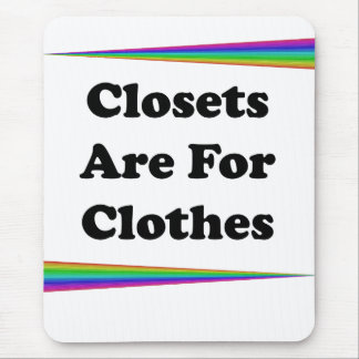 Closets Are For Clothes Mouse Pad