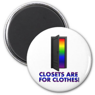 Closets are for Clothes Refrigerator Magnet