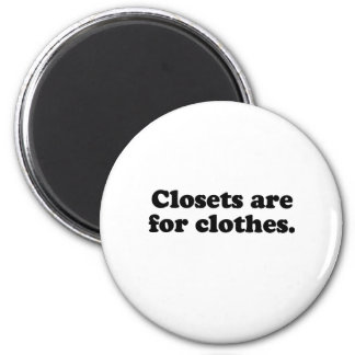 CLOSETS ARE FOR CLOTHES T-SHIRT 2 INCH ROUND MAGNET