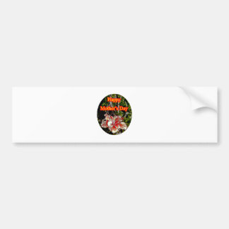 Cloth Hibiscus Happy Mother Day o The MUSEUM Zazzl Car Bumper Sticker