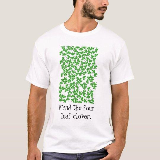 clovers, Find the fourleaf clover. T-Shirt