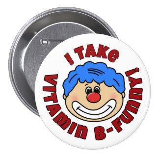 """Clown Button """"I Take Vitamin B-Funny"""" Round"""