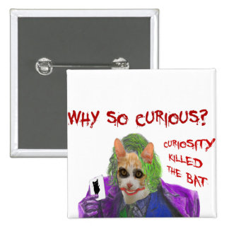 Clown Cat asking Why So Curious? Pinback Button