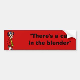 "clown-r, ""There's a cat in the blender"" Bumper Sticker"