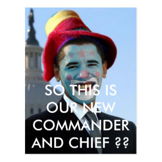 CLOWN, SO THIS IS OUR NEWCOMMANDER AND CHIEF ?? POST CARD
