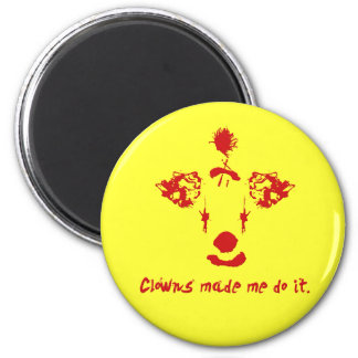 Clowns made me do it fridge magnets