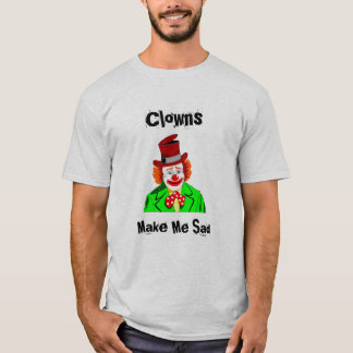 Clowns Make Me Sad T-Shirt
