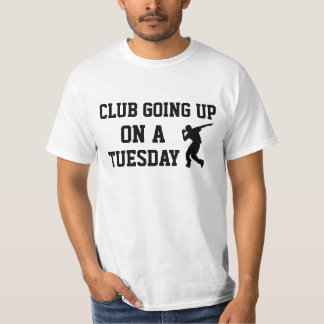 Club going up on a Tuesday T Shirt