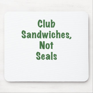 Club Sandwiches Not Seals Mouse Pad