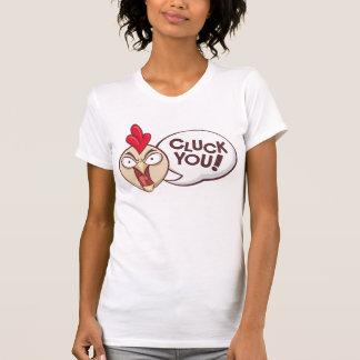 Cluck you! t shirt
