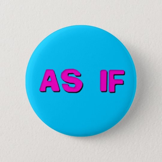 Clueless - As if! Button