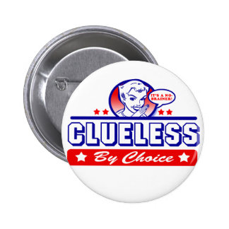 Clueless By Choice Pinback Button