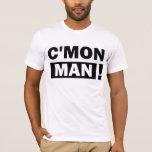 C'Mon Man T-Shirt