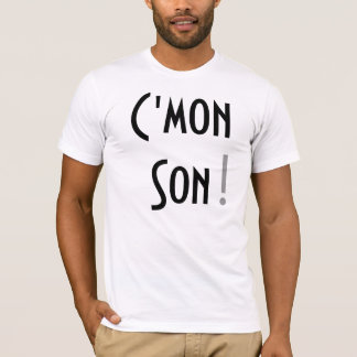 C'mon Son! T-Shirt