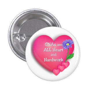 CNAs are ALL Heart and Hardworking 1 Inch Round Button