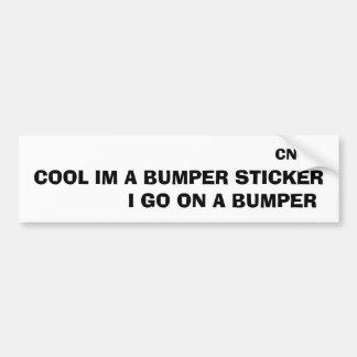 CNC, COOL IM A BUMPER STICKER, I GO ON A BUMPER CAR BUMPER STICKER