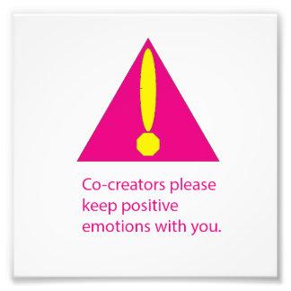 Co-Creators please keep positive emotions. Photo Print