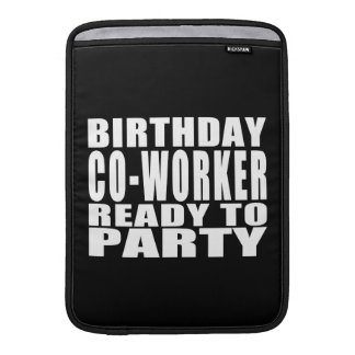 Co-Workers : Birthday Co-Worker Ready to Party MacBook Sleeve
