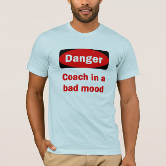 Coach in a Bad Mood T-Shirt