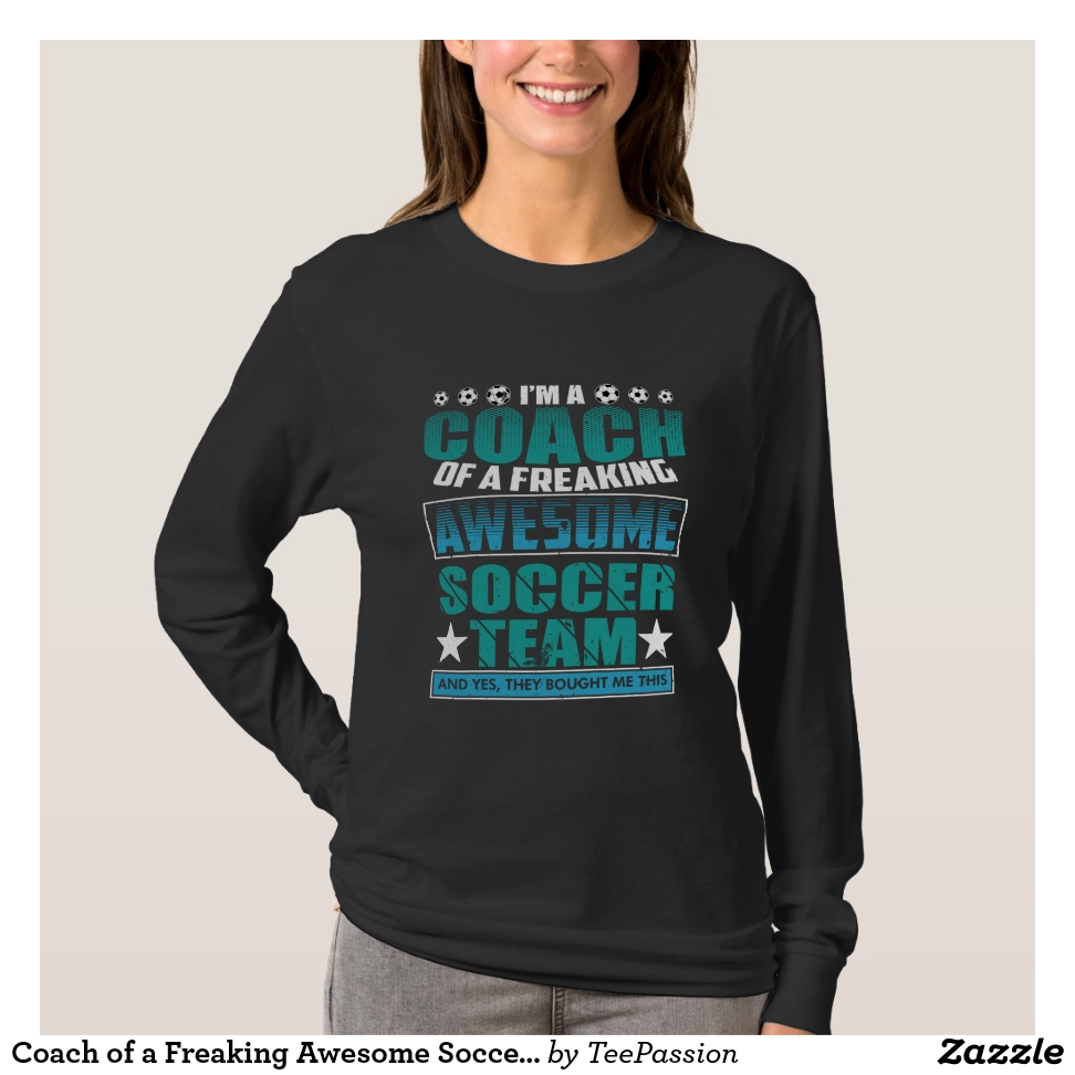 Coach of a Freaking Awesome Soccer Team T-Shirt - Best Selling Long-Sleeve Street Fashion Shirt Designs