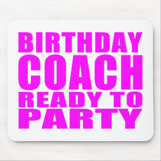 Coaches : Birthday Coach Ready to Party Mouse Pad