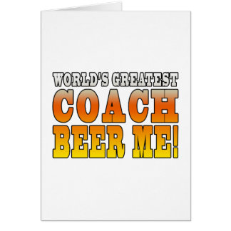 Coaches Parties Worlds Greatest Coach Beer Me Greeting Card