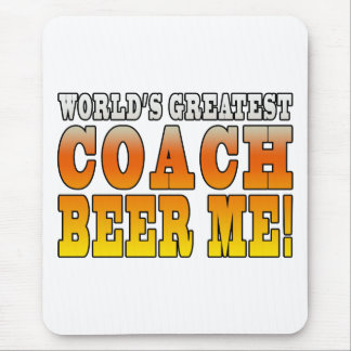 Coaches Parties Worlds Greatest Coach Beer Me Mouse Pad