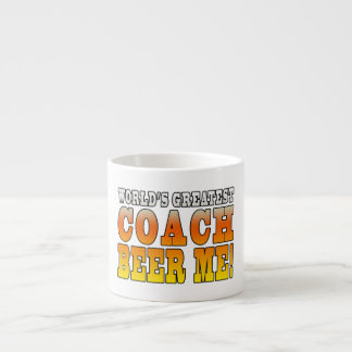 Coaches Parties Worlds Greatest Coach Beer Me 6 Oz Ceramic Espresso Cup