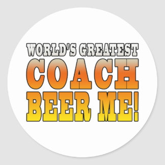 Coaches Parties Worlds Greatest Coach Beer Me Classic Round Sticker