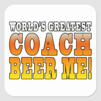 Coaches Parties Worlds Greatest Coach Beer Me Square Sticker