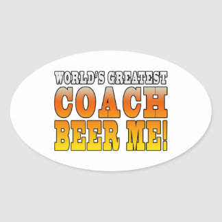 Coaches Parties Worlds Greatest Coach Beer Me Oval Sticker