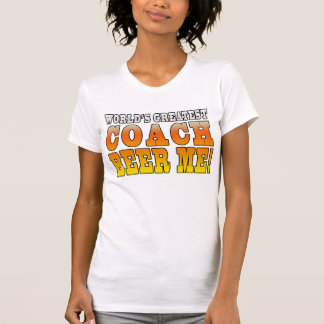 Coaches Parties Worlds Greatest Coach Beer Me T-shirts