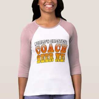 Coaches Parties Worlds Greatest Coach Beer Me Shirts