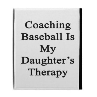 Coaching Baseball Is My Daughter's Therapy iPad Folio Covers