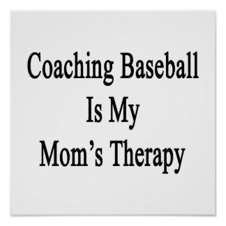 Coaching Baseball Is My Mom's Therapy Poster