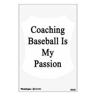 Coaching Baseball Is My Passion Room Decal