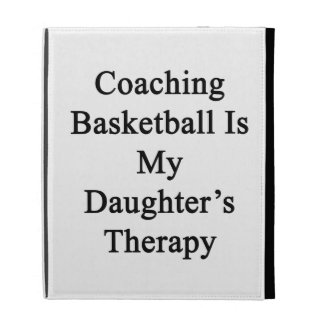 Coaching Basketball Is My Daughter's Therapy iPad Cases