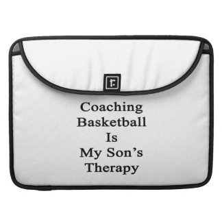 Coaching Basketball Is My Son's Therapy Sleeves For MacBook Pro