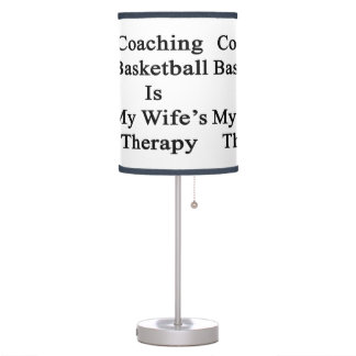 Coaching Basketball Is My Wife's Therapy Lamps