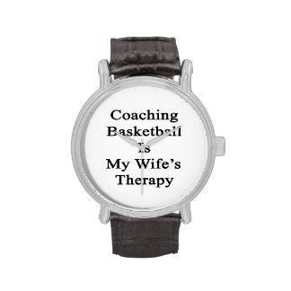 Coaching Basketball Is My Wife's Therapy Wrist Watches