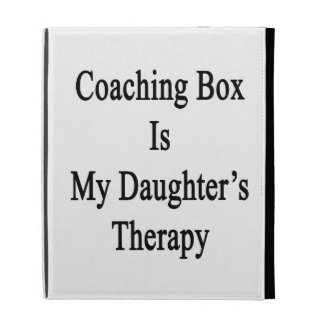 Coaching Box Is My Daughter's Therapy iPad Folio Cover