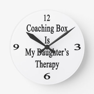 Coaching Box Is My Daughter's Therapy Round Wall Clocks
