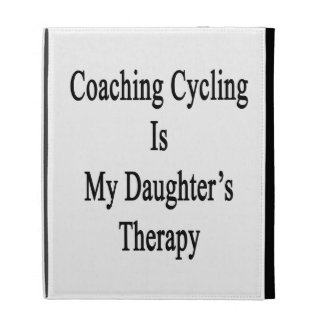 Coaching Cycling Is My Daughter's Therapy iPad Folio Case