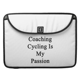 Coaching Cycling Is My Passion Sleeve For MacBooks