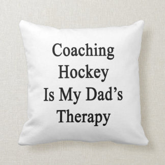 Coaching Hockey Is My Dad's Therapy Pillows