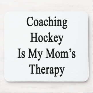 Coaching Hockey Is My Mom's Therapy Mouse Pad