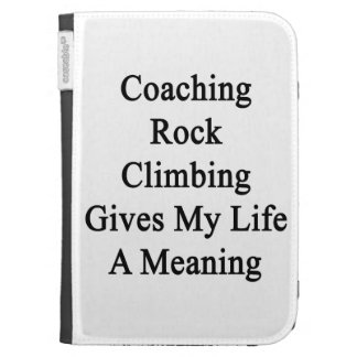 Coaching Rock Climbing Gives My Life A Meaning Kindle Folio Cases