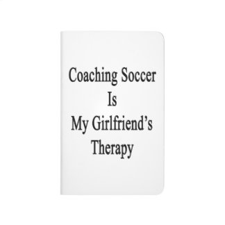 Coaching Soccer Is My Girlfriend's Therapy Journals