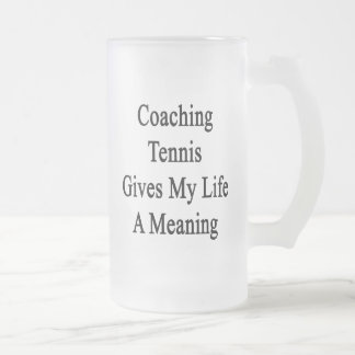 Coaching Tennis Gives My Life A Meaning Coffee Mug