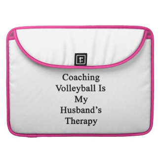 Coaching Volleyball Is My Husband s Therapy Sleeve For MacBooks